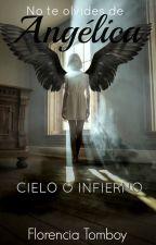 No te olvides de Angélica. Cielo o infierno. by FlorenciaTom