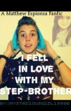 I Fell In Love With My Step-Brother (Matthew Espinosa Fanfic) by MysteriousGirl19990