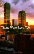 Thugs Want Love Too ! by _xl3eauty