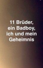 11 Brüder, ein Badboy, ich und mein Geheimnis  by sophies_03storys