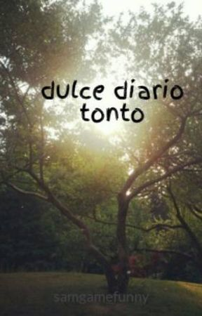 dulce diario tonto by samgamefunny