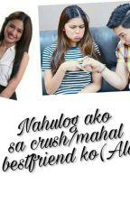 Nahulog ako sa Crush/Mahal ng Bestfriend ko(Aldub)  by imjustafangirl09