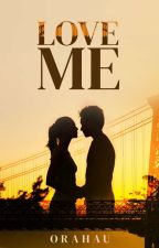 LOVE ME [TOME 1] by theleader27