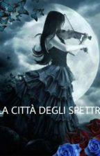 LA CITTÀ DEGLI SPETTRI by lobita32