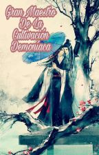 Gran Maestro de la Cultivación Demoníaca  (EDITANDO) by SunsetQueen912