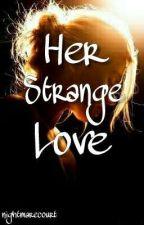 Her Strange Love by nightmarecourt