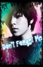 Don't Forget Me [TOP] -Terminada- by MerySanchez1