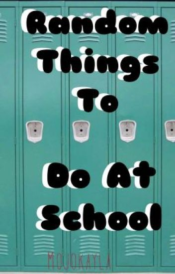Random Things To Do At School