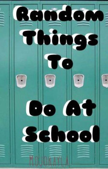 Random Things To Do At School