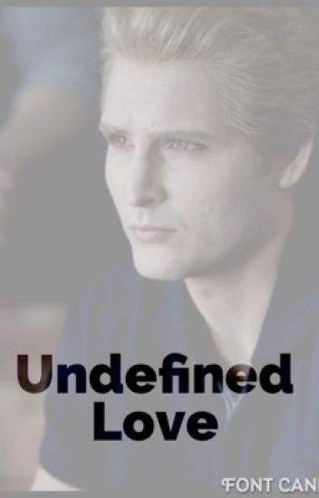 Undefined Love. A Carlisle Cullen Love Story. Twilight Fanfiction.