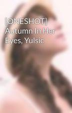 [ONESHOT] Autumn In Her Eyes, Yulsic by anhkutebom
