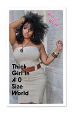 Thick Girl In A 0 Sized World! {COMPLETED} by __BGR__