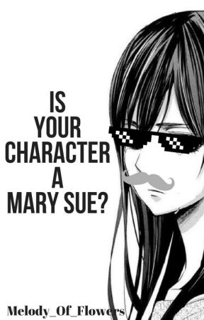 Is your OC a Mary Sue? [OC Reviews open!] by Melody_Of_Flowers