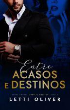 Entre Acasos e Destinos | LIVRO 2 by lettioliver