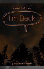 """I'm Back"" by ineedmorecaffine"