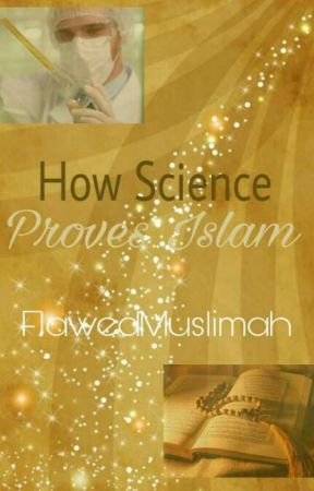 How Science Proves Islam by FlawedMuslimah