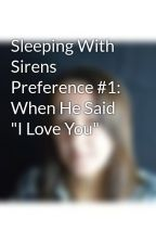 """Sleeping With Sirens Preference #1: When He Said """"I Love You"""" by hazelhennen"""