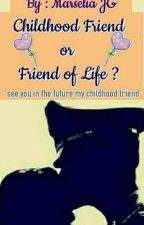 Childhood Friend or Friend of Life? by marseliajg