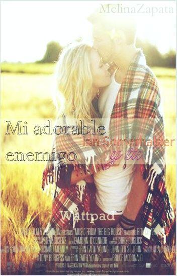 Mi adorable enemigo // Ian Somerhalder y tu // Adaptación //