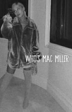 who's Mac Miller? by thankyounextsister