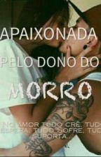 Apaixonada pelo Dono do morro by nawmy7997