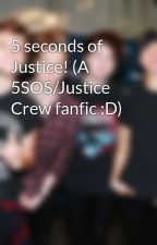 5 seconds of Justice! (A 5SOS/Justice Crew fanfic :D) by McBethJCeazer