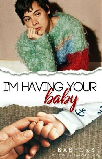 I'M HAVING YOUR BABY || larry (mpreg)