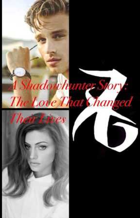 A Shadowhunter Story:  The Love That Changed Their Lives by DesireeSherman97