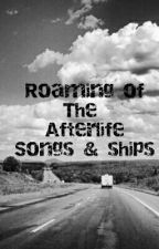 Roaming of the afterlife songs and ships by Trueauthor16