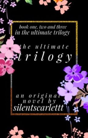 The Ultimate Trilogy  by silentscarlettt