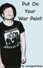 Put On Your War Paint (Peterick) by youngpotatoes