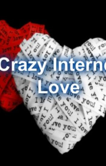 Crazy Internet Love