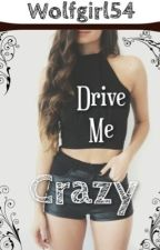 Drive Me Crazy by Wolfgirl54