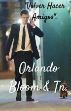 Volver a hacer amigos. Orlando Bloom & Tn. by Elenoned12