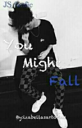 You Might Fall JS fanfic❤ by izabellasartorius