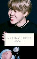 My Private Tutor ( Book 2) by kpopfanficzz