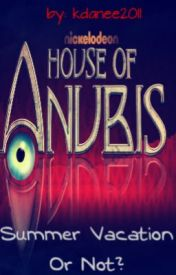 House of Anubis: Summer Vacation by kdanee2011