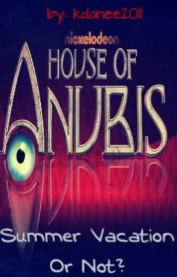 House of Anubis: Summer Vacation