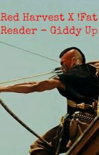 Red Harvest X !Fat Reader - Giddy Up by bonkers-4-hatter