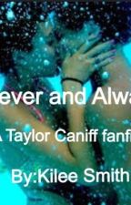 Forever and always(A taylor Caniff fanfic) by kilee12345