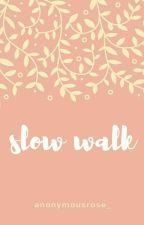 Slow Walk by anonymousrose_