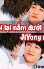 [Nyongtory][Gri- Hoàn] Tôi Lại Nằm Dưới JiYong Rồi. by xxjessieseyo