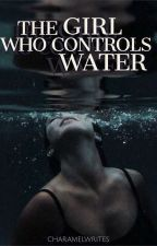 The Girl Who Controls Water by Ms_ABnormal