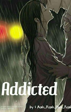 Addicted  by Ash_Bash_Bum_Rash