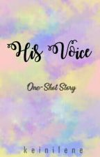 HIS VOICE [One-Shot] -Editing- by keinilene