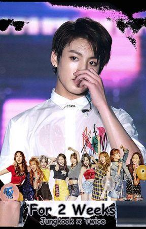 For 2 Weeks | Jungkook x Twice - Chapter 3 | Cheer Up - Wattpad