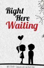 Right Here Waiting [COMPLETED] by janeleeshunsin