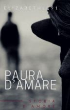 Paura d'amare (COMPLETA IN REVISIONE) by Elizabethlc91