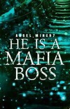 HE IS A MAFIA BOSS by angel_mine97