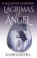 Lágrimas de Ángel (La elección de los Kronux #1) by KaamiSaavedra